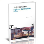"""Copertina di """"Rayuela. Il gioco del mondo"""" di Julio Cortazar"""