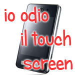 Io odio il touch screen