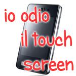 Io odio il touch screen